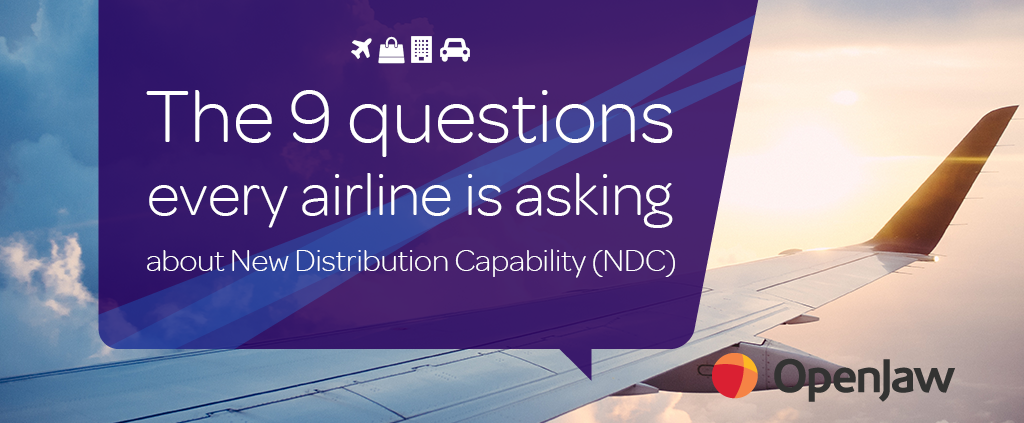 The 9 questions every airline is asking about New Distribution Capability (NDC)